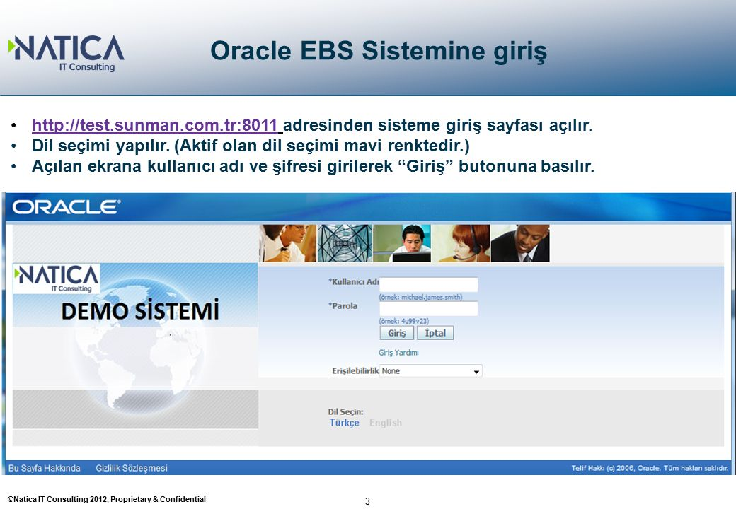 ©Natica IT Consulting 2012, Proprietary & Confidential 3 Oracle EBS Sistemine giriş http://test.sunman.com.tr:8011 adresinden sisteme giriş sayfası açılır.http://test.sunman.com.tr:8011 Dil seçimi yapılır.