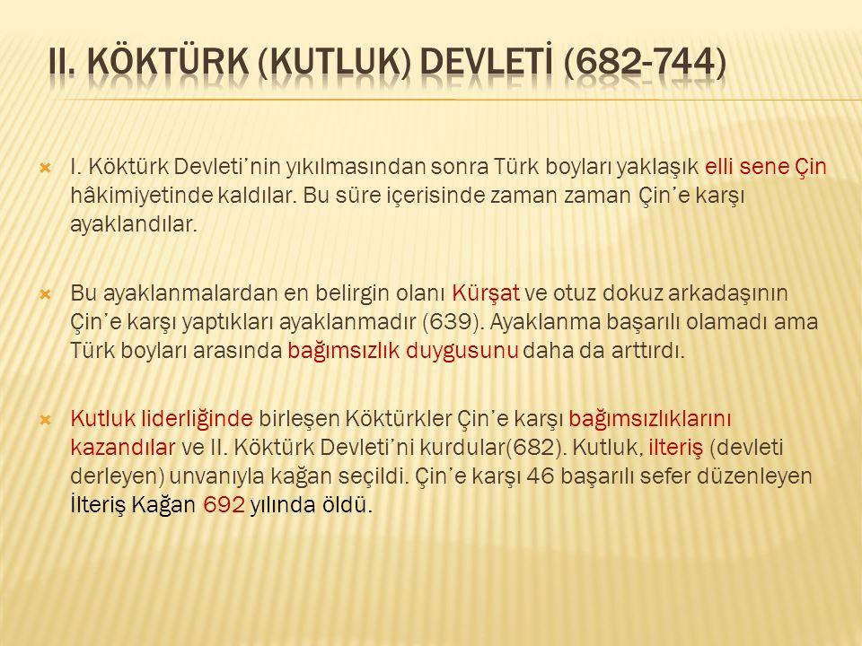  I. Köktürk Devleti'nin yıkılmasından sonra Türk boyları yaklaşık elli sene Çin hâkimiyetinde kaldılar. Bu süre içerisinde zaman zaman Çin'e karşı ay