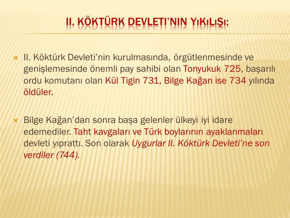  II. Köktürk Devleti'nin kurulmasında, örgütlenmesinde ve genişlemesinde önemli pay sahibi olan Tonyukuk 725, başarılı ordu komutanı olan Kül Tigin 7