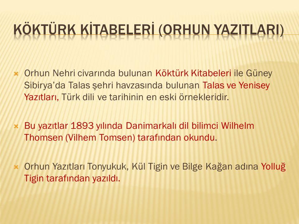  Orhun Nehri civarında bulunan Köktürk Kitabeleri ile Güney Sibirya'da Talas şehri havzasında bulunan Talas ve Yenisey Yazıtları, Türk dili ve tarihi