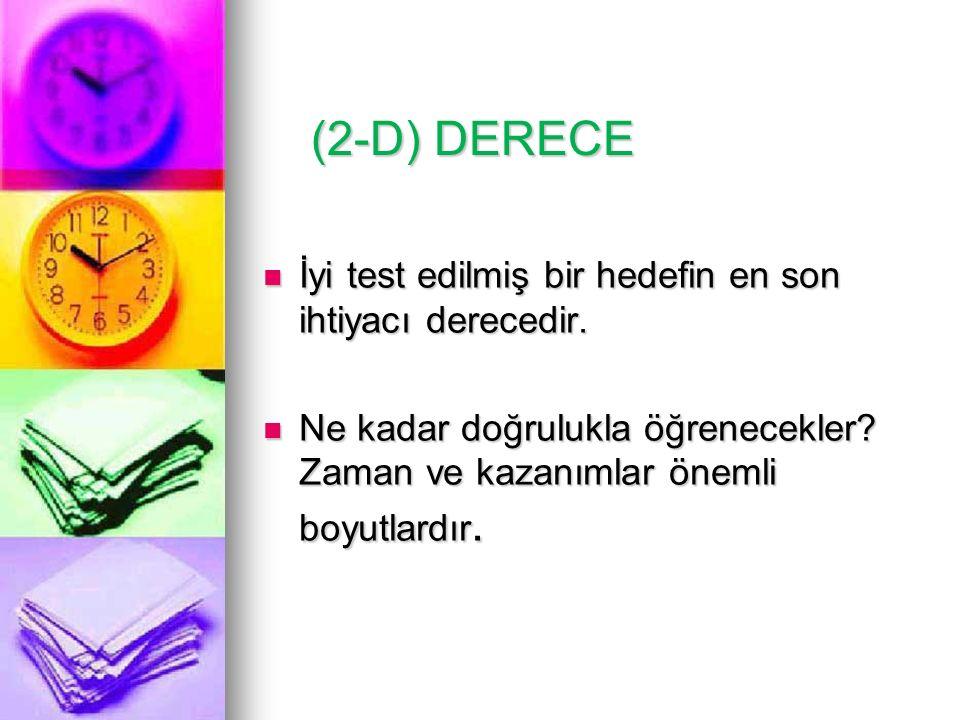 (2-D) DERECE (2-D) DERECE İyi test edilmiş bir hedefin en son ihtiyacı derecedir. İyi test edilmiş bir hedefin en son ihtiyacı derecedir. Ne kadar doğ