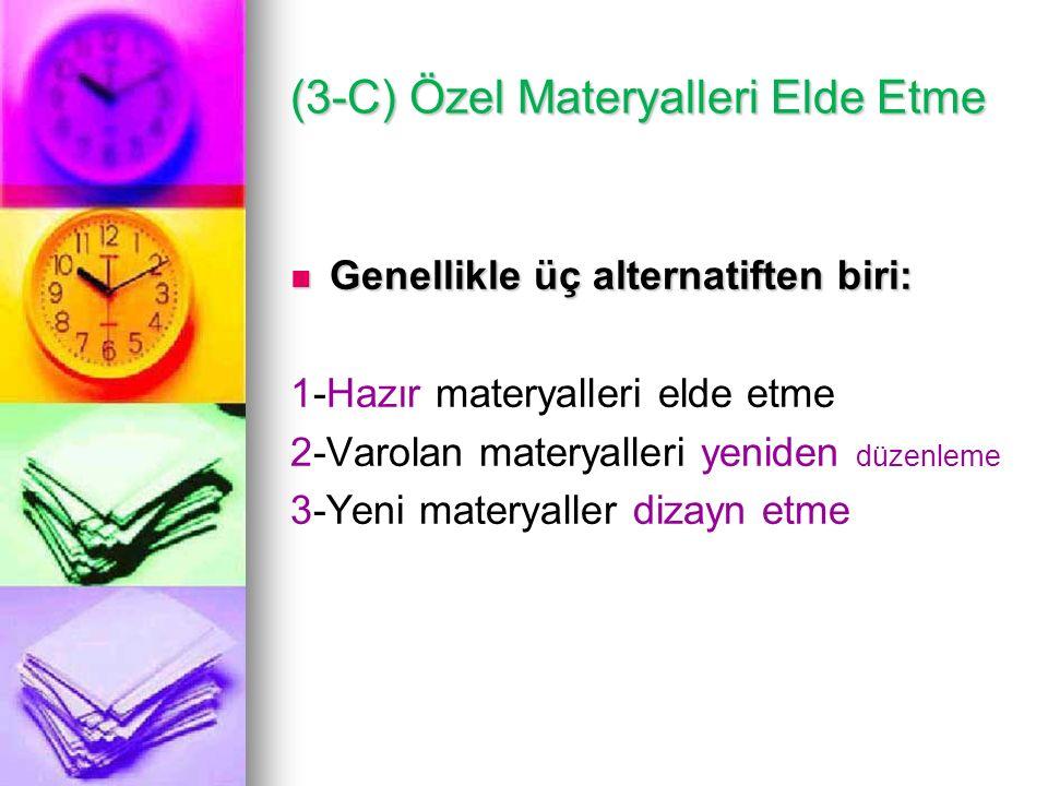 (3-C) Özel Materyalleri Elde Etme Genellikle üç alternatiften biri: Genellikle üç alternatiften biri: 1-Hazır materyalleri elde etme 2-Varolan materya