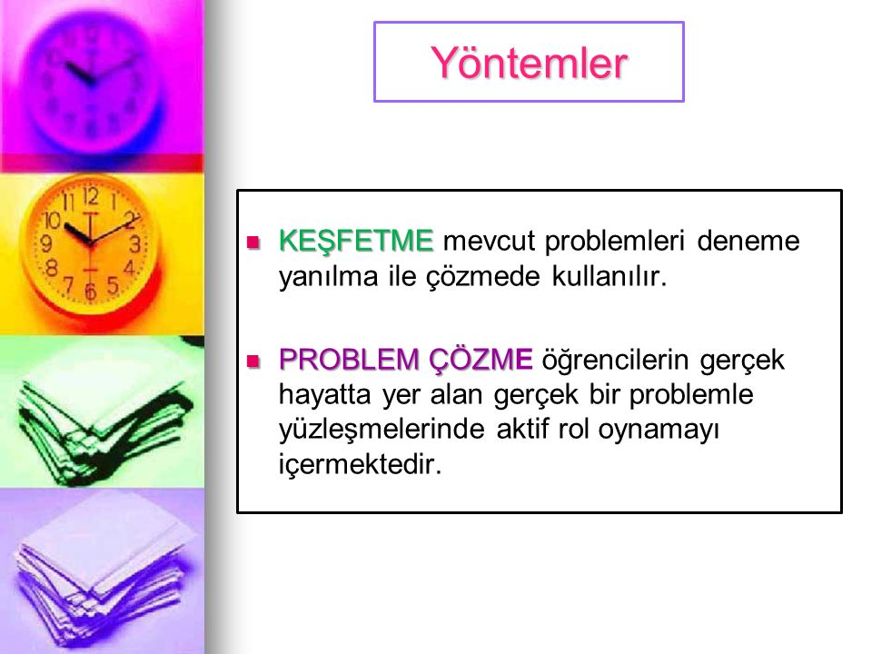 KEŞFETME KEŞFETME mevcut problemleri deneme yanılma ile çözmede kullanılır. PROBLEM ÇÖZM PROBLEM ÇÖZME öğrencilerin gerçek hayatta yer alan gerçek bir