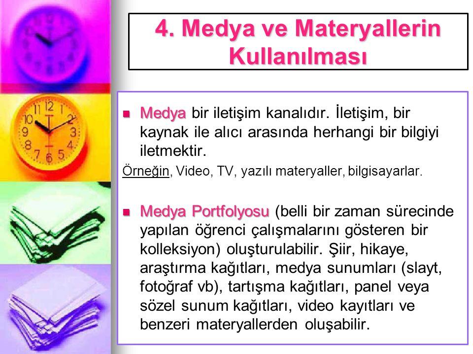 4. Medya ve Materyallerin Kullanılması Medya Medya bir iletişim kanalıdır. İletişim, bir kaynak ile alıcı arasında herhangi bir bilgiyi iletmektir. Ör