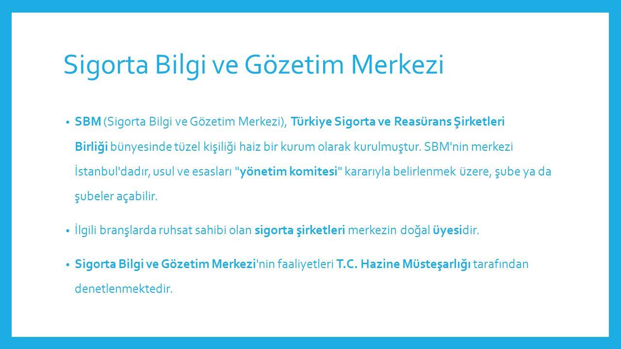 Sigorta Bilgi ve Gözetim Merkezi SBM (Sigorta Bilgi ve Gözetim Merkezi), Türkiye Sigorta ve Reasürans Şirketleri Birliği bünyesinde tüzel kişiliği hai