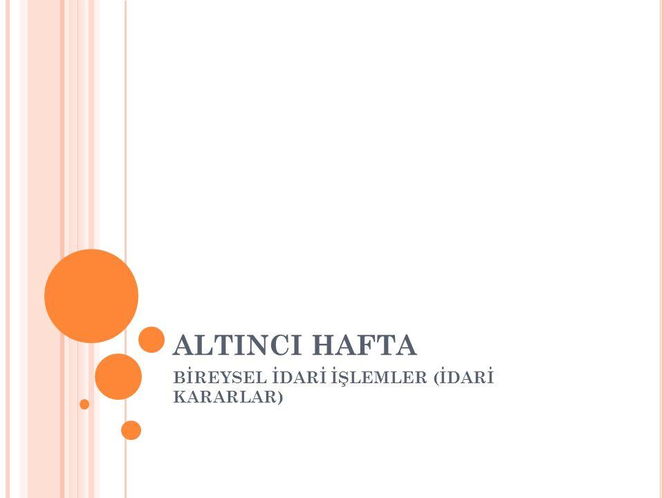 ALTINCI HAFTA BİREYSEL İDARİ İŞLEMLER (İDARİ KARARLAR)
