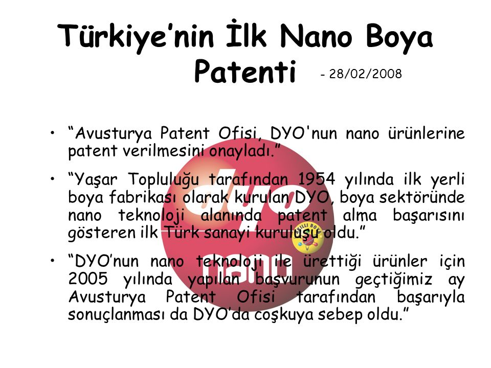 """Yalın 6 Sigma uyguluyor Türkiye'nin İlk Nano Boya Patenti """"Avusturya Patent Ofisi, DYO'nun nano ürünlerine patent verilmesini onayladı."""" """"Yaşar Toplul"""