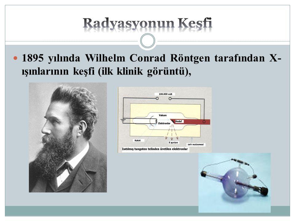 1895 yılında Wilhelm Conrad Röntgen tarafından X- ışınlarının keşfi (ilk klinik görüntü),