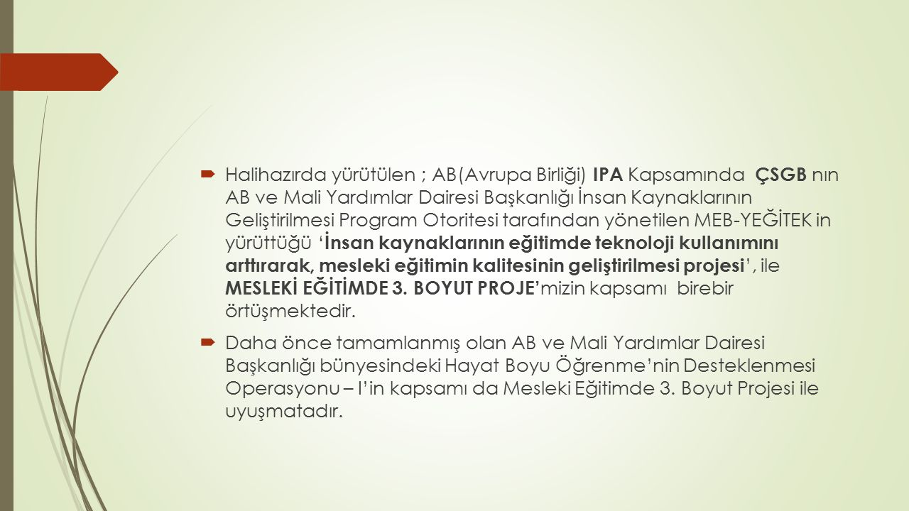  Halihazırda yürütülen ; AB(Avrupa Birliği) IPA Kapsamında ÇSGB nın AB ve Mali Yardımlar Dairesi Başkanlığı İnsan Kaynaklarının Geliştirilmesi Progra
