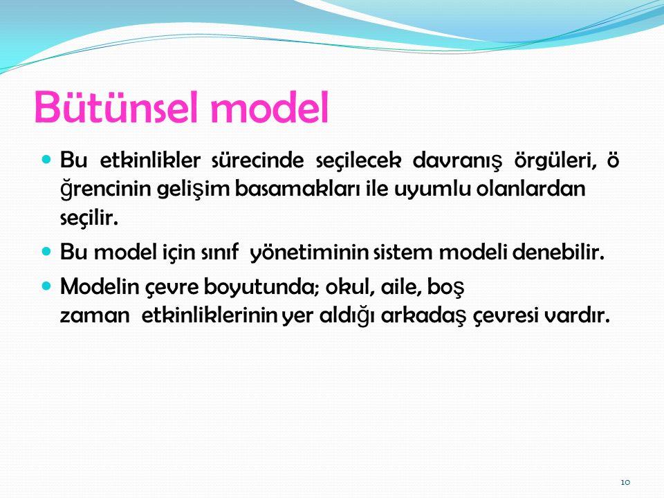 Bütünsel model Bu etkinlikler sürecinde seçilecek davranı ş örgüleri, ö ğ rencinin geli ş im basamakları ile uyumlu olanlardan seçilir. Bu model için