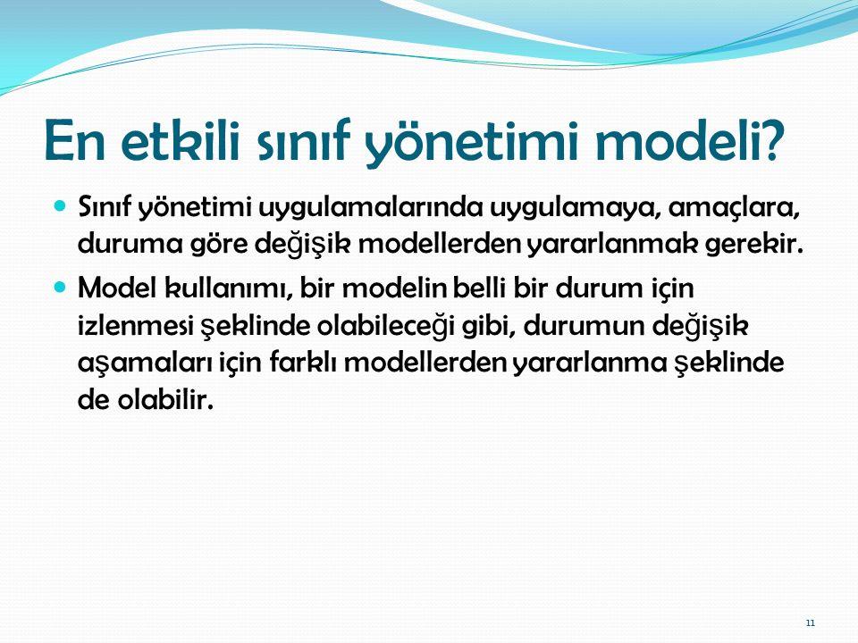 En etkili sınıf yönetimi modeli? Sınıf yönetimi uygulamalarında uygulamaya, amaçlara, duruma göre de ğ i ş ik modellerden yararlanmak gerekir. Model k