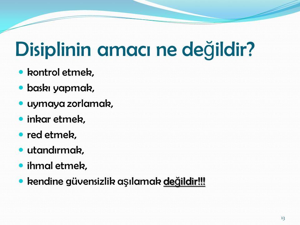 Disiplinin amacı ne de ğ ildir? kontrol etmek, baskı yapmak, uymaya zorlamak, inkar etmek, red etmek, utandırmak, ihmal etmek, de ğ ildir!!! kendine g