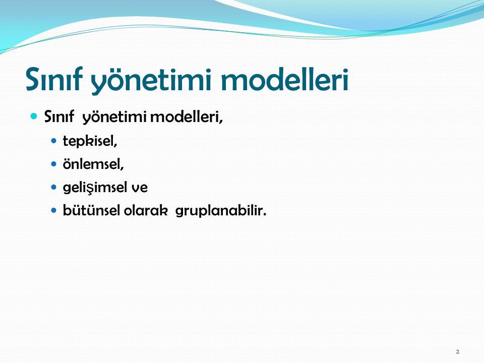 Sınıf yönetimi modelleri Sınıf yönetimi modelleri, tepkisel, önlemsel, geli ş imsel ve bütünsel olarak gruplanabilir. 2