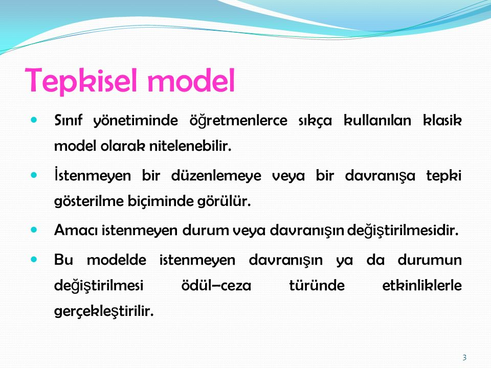 Tepkisel model Sınıf yönetiminde ö ğ retmenlerce sıkça kullanılan klasik model olarak nitelenebilir. İ stenmeyen bir düzenlemeye veya bir davranı ş a