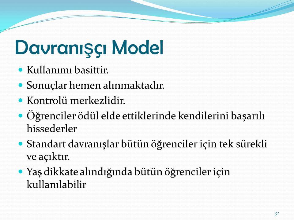 Davranı ş çı Model Kullanımı basittir. Sonuçlar hemen alınmaktadır. Kontrolü merkezlidir. Öğrenciler ödül elde ettiklerinde kendilerini başarılı hisse