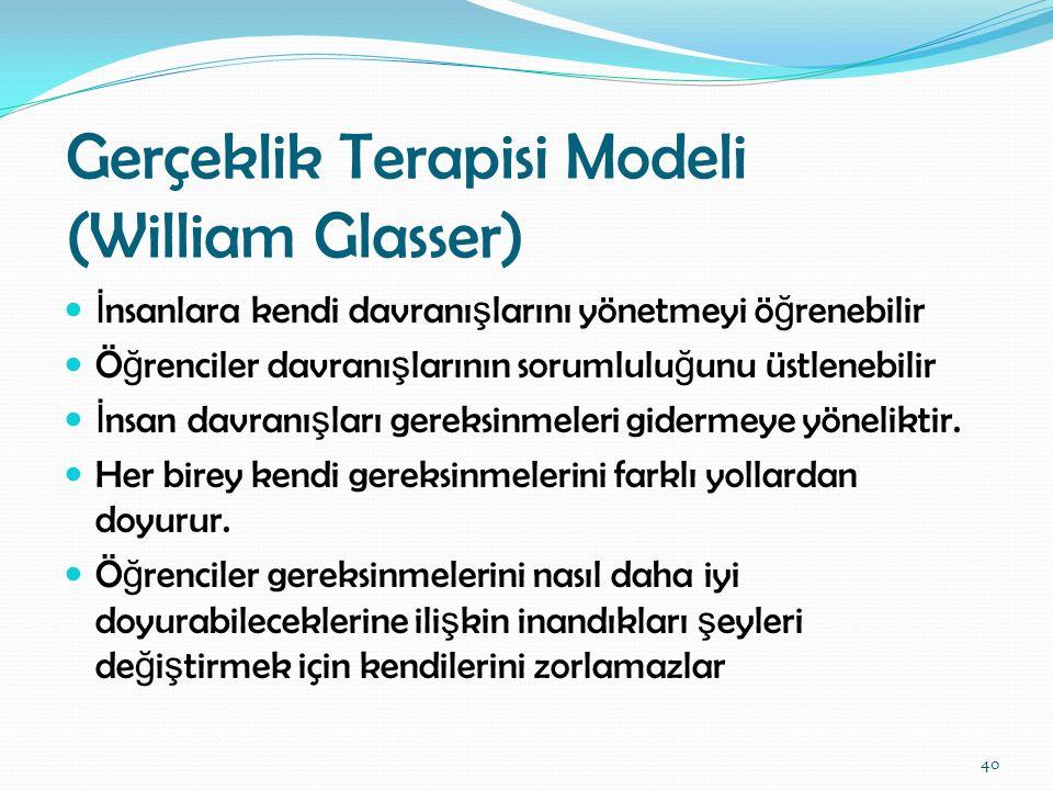 Gerçeklik Terapisi Modeli (William Glasser) İ nsanlara kendi davranı ş larını yönetmeyi ö ğ renebilir Ö ğ renciler davranı ş larının sorumlulu ğ unu ü