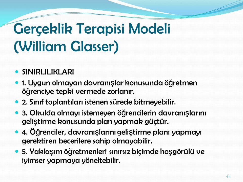 Gerçeklik Terapisi Modeli (William Glasser) SINIRLILIKLARI 1. Uygun olmayan davranı ş lar konusunda ö ğ retmen ö ğ renciye tepki vermede zorlanır. 2.