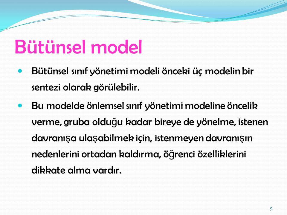 Bütünsel model Bütünsel sınıf yönetimi modeli önceki üç modelin bir sentezi olarak görülebilir. Bu modelde önlemsel sınıf yönetimi modeline öncelik ve