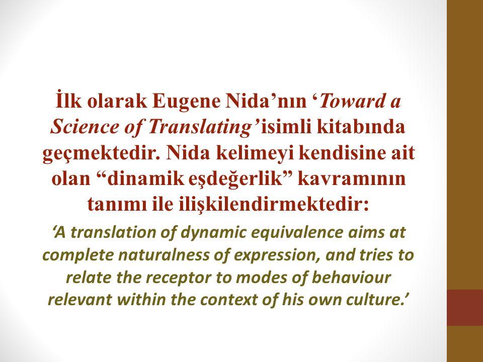 """İlk olarak Eugene Nida'nın 'Toward a Science of Translating' isimli kitabında geçmektedir. Nida kelimeyi kendisine ait olan """"dinamik eşdeğerlik"""" kavra"""