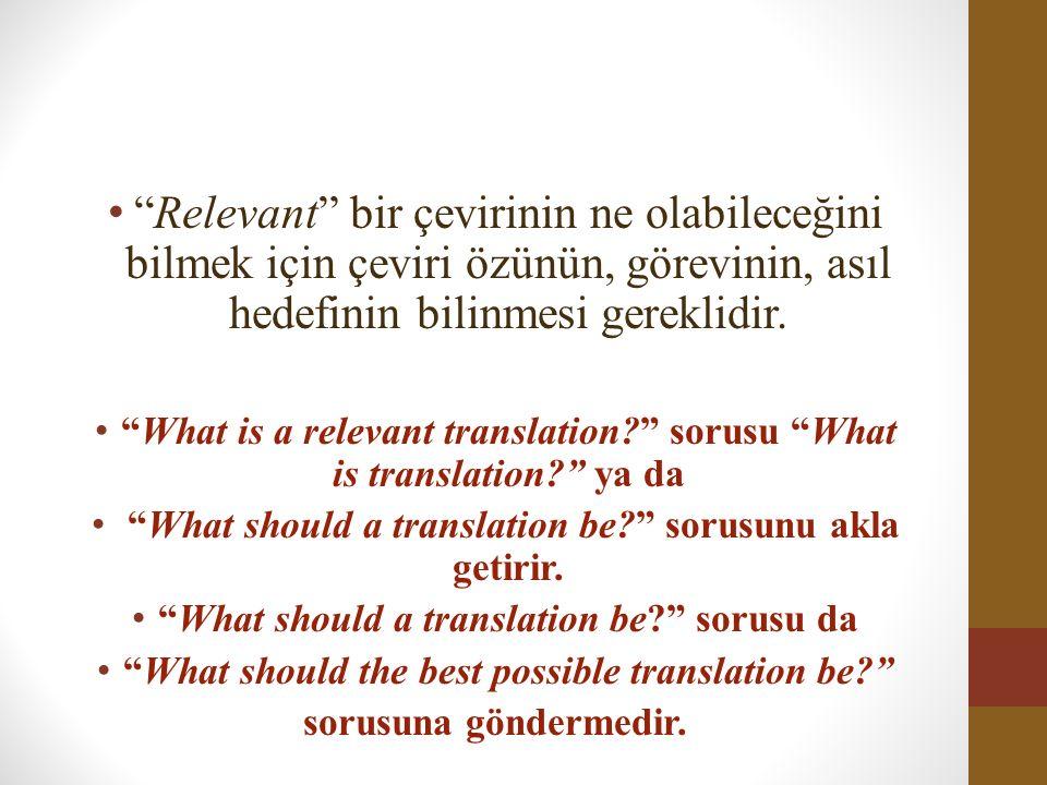 Relevant bir çevirinin ne olabileceğini bilmek için çeviri özünün, görevinin, asıl hedefinin bilinmesi gereklidir.