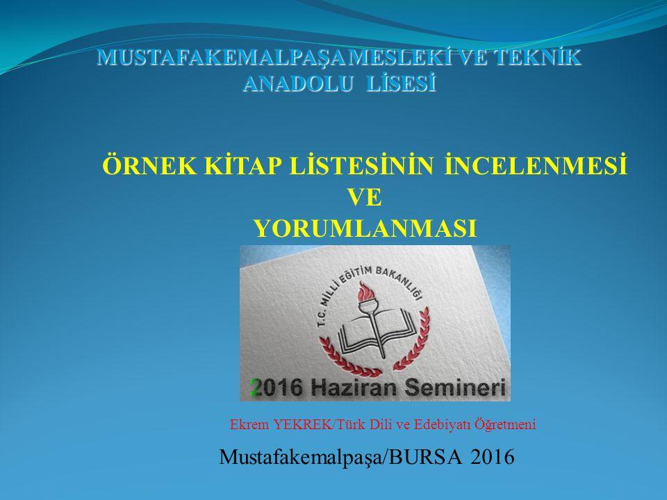 MUSTAFAKEMALPAŞA MESLEKİ VE TEKNİK ANADOLU LİSESİ Mustafakemalpaşa/BURSA 2016 ÖRNEK KİTAP LİSTESİNİN İNCELENMESİ VE YORUMLANMASI Ekrem YEKREK/Türk Dil
