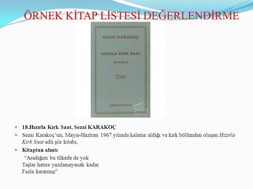 18.Hızırla Kırk Saat, Sezai KARAKOÇ Sezai Karakoç'un, Mayıs-Haziran 1967 yılında kaleme aldığı ve kırk bölümden oluşan Hızırla Kırk Saat adlı şiir kit