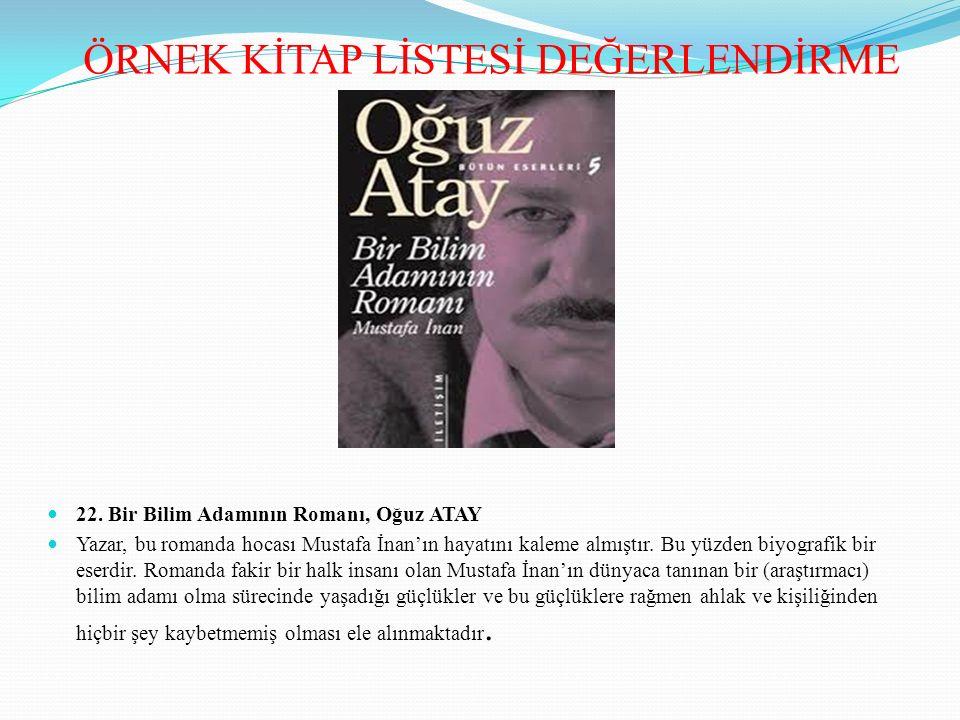 22. Bir Bilim Adamının Romanı, Oğuz ATAY Yazar, bu romanda hocası Mustafa İnan'ın hayatını kaleme almıştır. Bu yüzden biyografik bir eserdir. Romanda