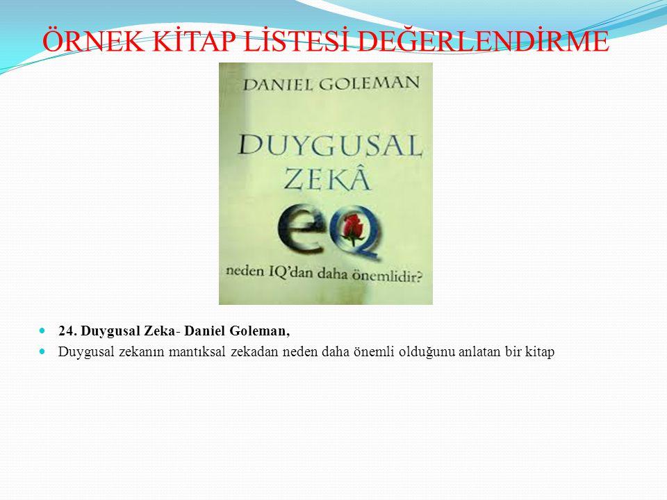 24. Duygusal Zeka- Daniel Goleman, Duygusal zekanın mantıksal zekadan neden daha önemli olduğunu anlatan bir kitap ÖRNEK KİTAP LİSTESİ DEĞERLENDİRME