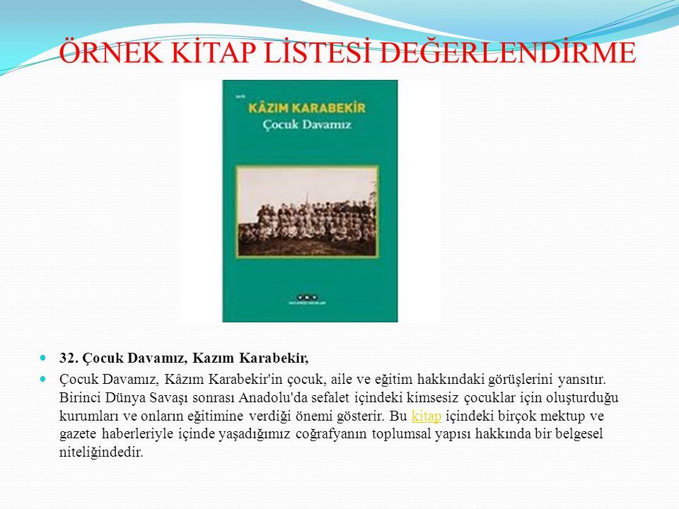32. Çocuk Davamız, Kazım Karabekir, Çocuk Davamız, Kâzım Karabekir'in çocuk, aile ve eğitim hakkındaki görüşlerini yansıtır. Birinci Dünya Savaşı sonr