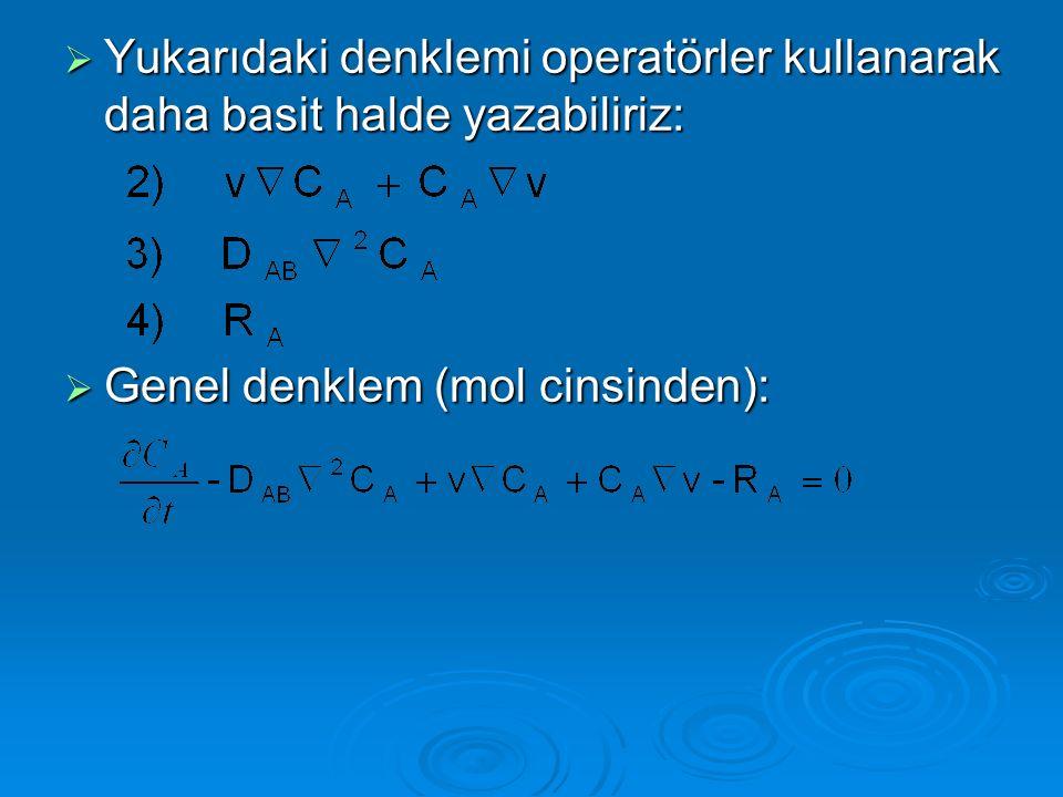 Yukarıdaki denklemi operatörler kullanarak daha basit halde yazabiliriz:  Genel denklem (mol cinsinden):