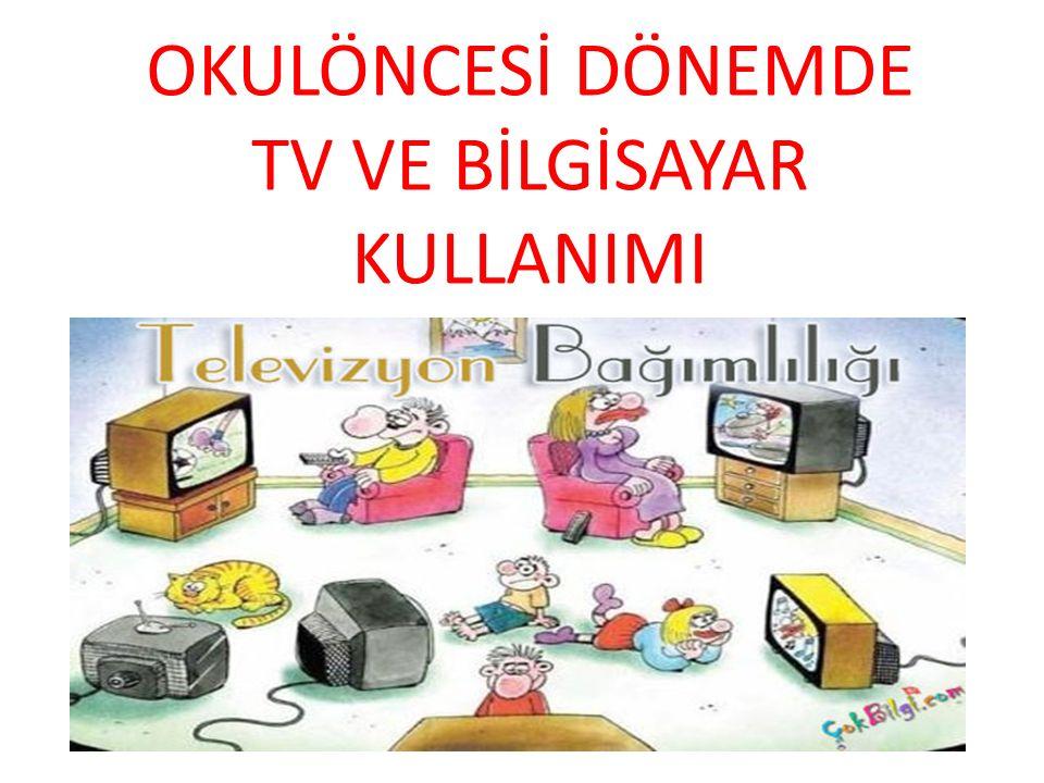 OKULÖNCESİ DÖNEMDE TV VE BİLGİSAYAR KULLANIMI