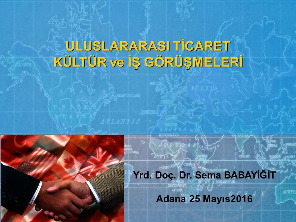 Yrd. Doç. Dr. Sema BABAYİĞİT Adana 25 Mayıs2016 ULUSLARARASI TİCARET KÜLTÜR ve İŞ GÖRÜŞMELERİ