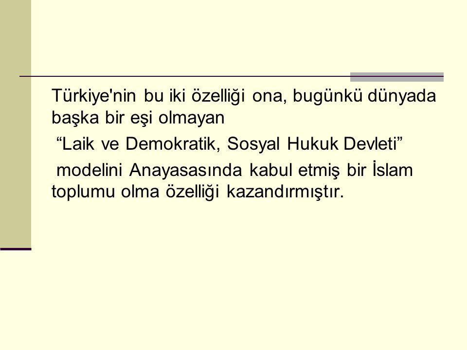 """Türkiye'nin bu iki özelliği ona, bugünkü dünyada başka bir eşi olmayan """"Laik ve Demokratik, Sosyal Hukuk Devleti"""" modelini Anayasasında kabul etmiş bi"""