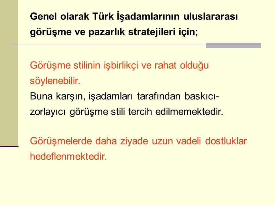 Genel olarak Türk İşadamlarının uluslararası görüşme ve pazarlık stratejileri için; Görüşme stilinin işbirlikçi ve rahat olduğu söylenebilir. Buna kar