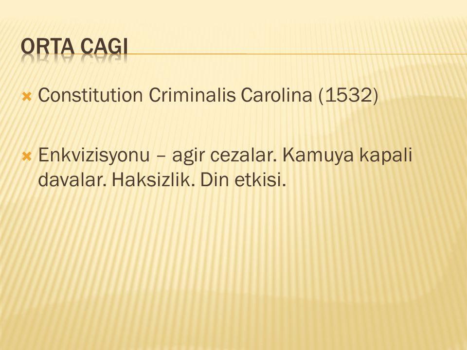  Constitution Criminalis Carolina (1532)  Enkvizisyonu – agir cezalar. Kamuya kapali davalar. Haksizlik. Din etkisi.