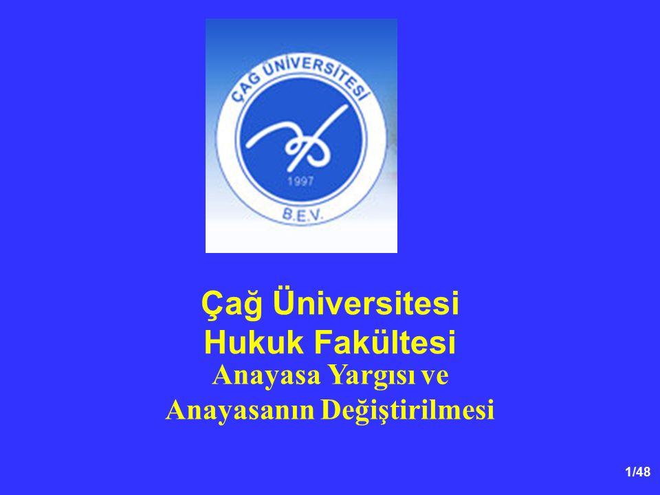 1/48 Çağ Üniversitesi Hukuk Fakültesi Anayasa Yargısı ve Anayasanın Değiştirilmesi