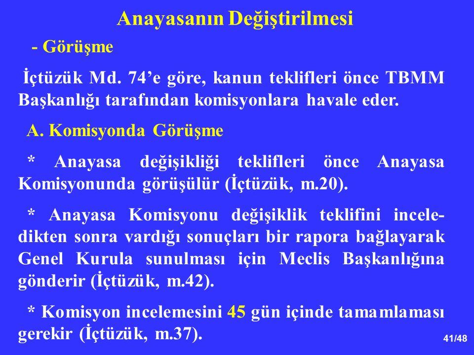 41/48 Anayasanın Değiştirilmesi - Görüşme İçtüzük Md. 74'e göre, kanun teklifleri önce TBMM Başkanlığı tarafından komisyonlara havale eder. A. Komisyo