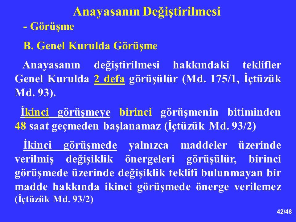 42/48 Anayasanın Değiştirilmesi - Görüşme B. Genel Kurulda Görüşme Anayasanın değiştirilmesi hakkındaki teklifler Genel Kurulda 2 defa görüşülür (Md.