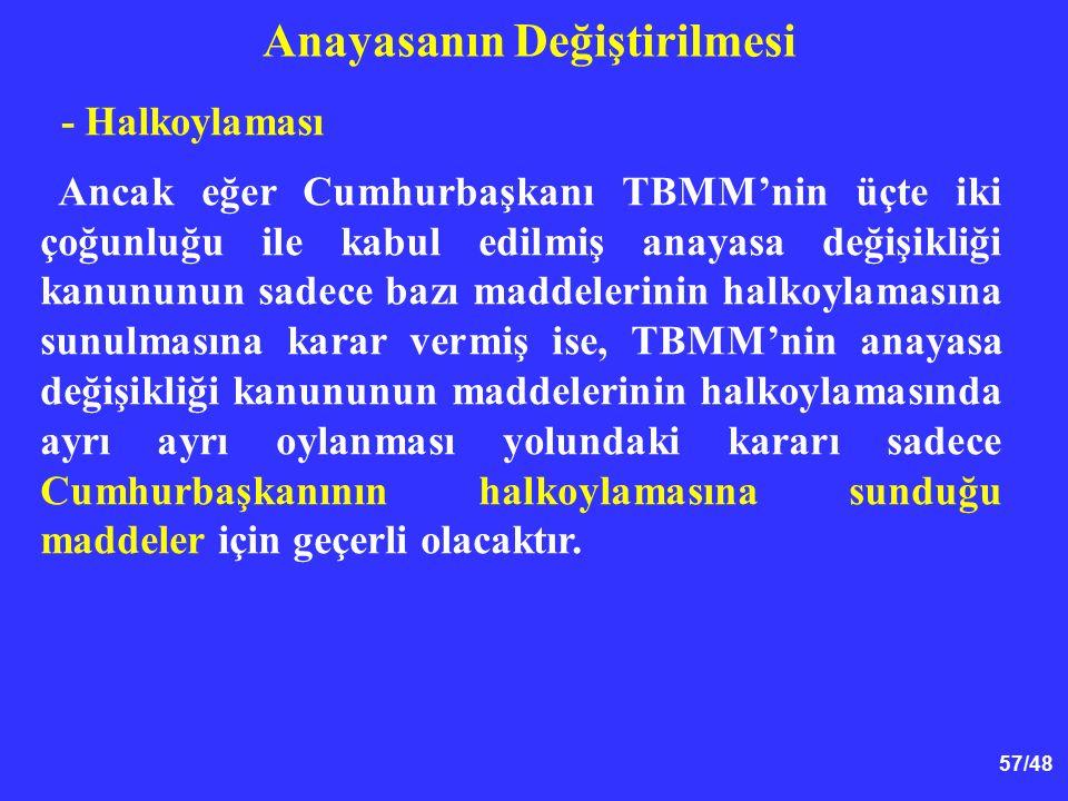 57/48 Anayasanın Değiştirilmesi - Halkoylaması Ancak eğer Cumhurbaşkanı TBMM'nin üçte iki çoğunluğu ile kabul edilmiş anayasa değişikliği kanununun sa