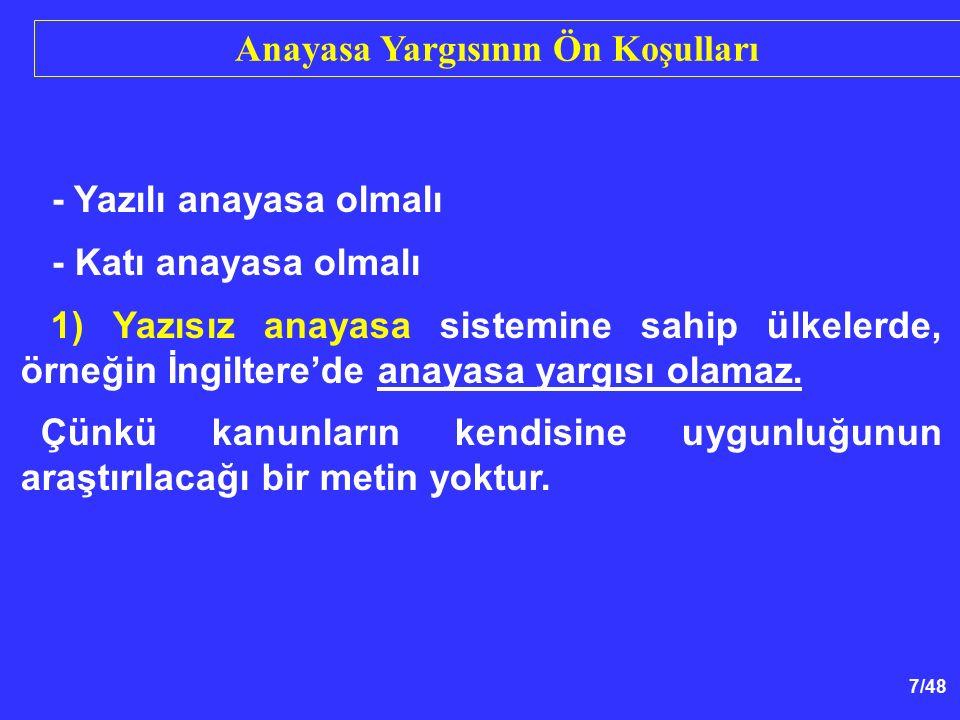 8/48 Anayasa Yargısının Ön Koşulları 2) Yumuşak anayasa sistemine sahip bir ülkede, anayasa yargısı olamaz.