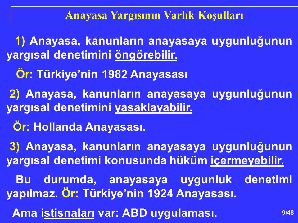 9/48 1) Anayasa, kanunların anayasaya uygunluğunun yargısal denetimini öngörebilir. Ör: Türkiye'nin 1982 Anayasası 2) Anayasa, kanunların anayasaya uy