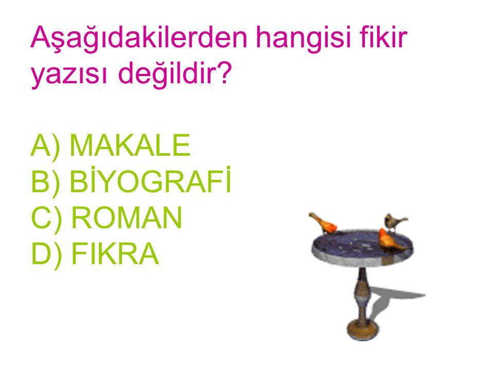 Aşağıdakilerden hangisi fikir yazısı değildir? A) MAKALE B) BİYOGRAFİ C) ROMAN D) FIKRA