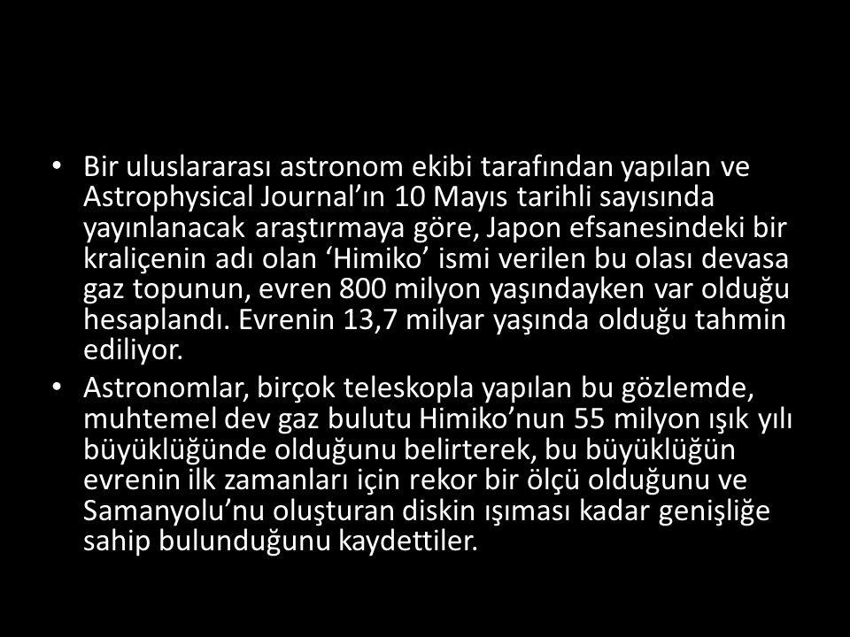 Bir uluslararası astronom ekibi tarafından yapılan ve Astrophysical Journal'ın 10 Mayıs tarihli sayısında yayınlanacak araştırmaya göre, Japon efsanesindeki bir kraliçenin adı olan 'Himiko' ismi verilen bu olası devasa gaz topunun, evren 800 milyon yaşındayken var olduğu hesaplandı.