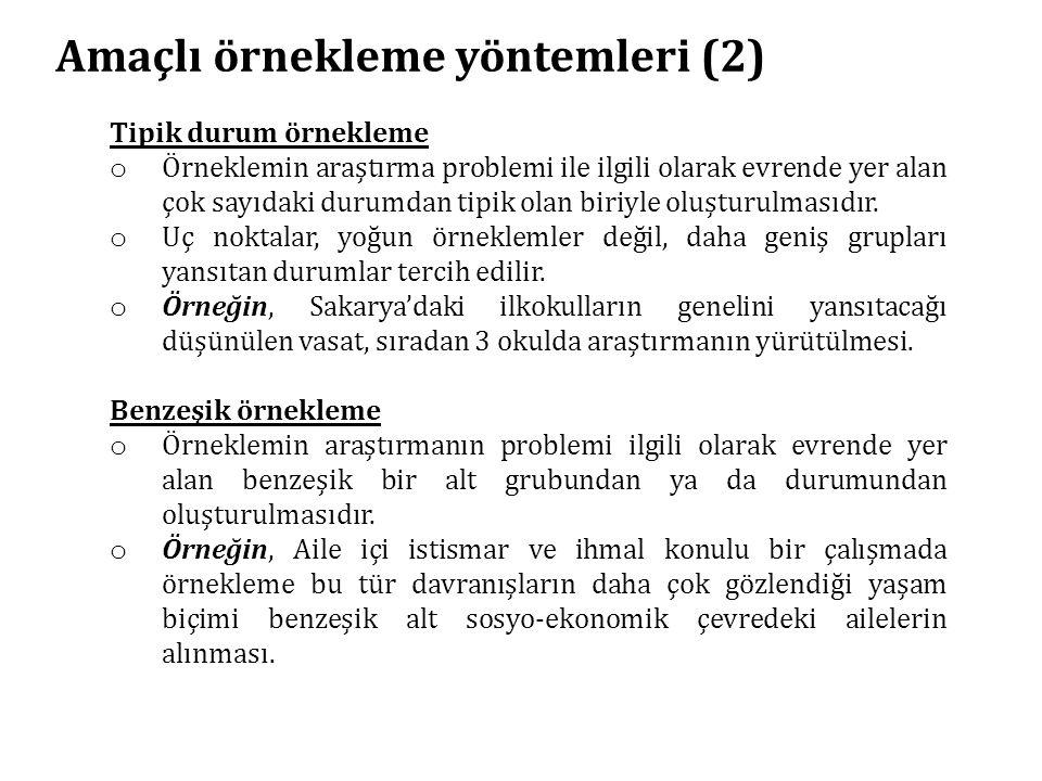 Amaçlı örnekleme yöntemleri (2) Tipik durum örnekleme o Örneklemin araştırma problemi ile ilgili olarak evrende yer alan çok sayıdaki durumdan tipik o