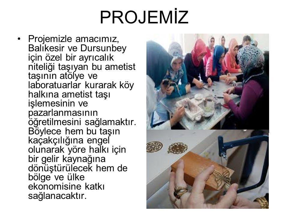 PROJEMİZ Projemizle amacımız, Balıkesir ve Dursunbey için özel bir ayrıcalık niteliği taşıyan bu ametist taşının atölye ve laboratuarlar kurarak köy h