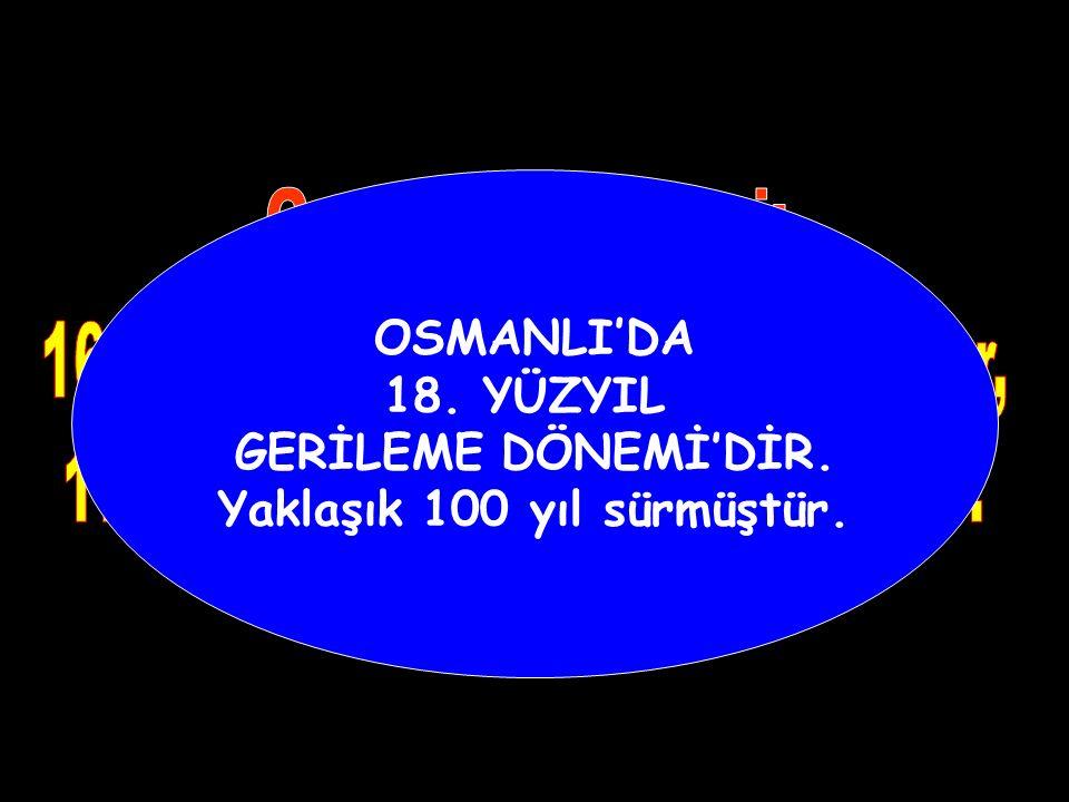 OSMANLI İMPARATORLUĞU GERİLEME DÖNEMİ ISLAHATLARI XVIII. YÜZYIL