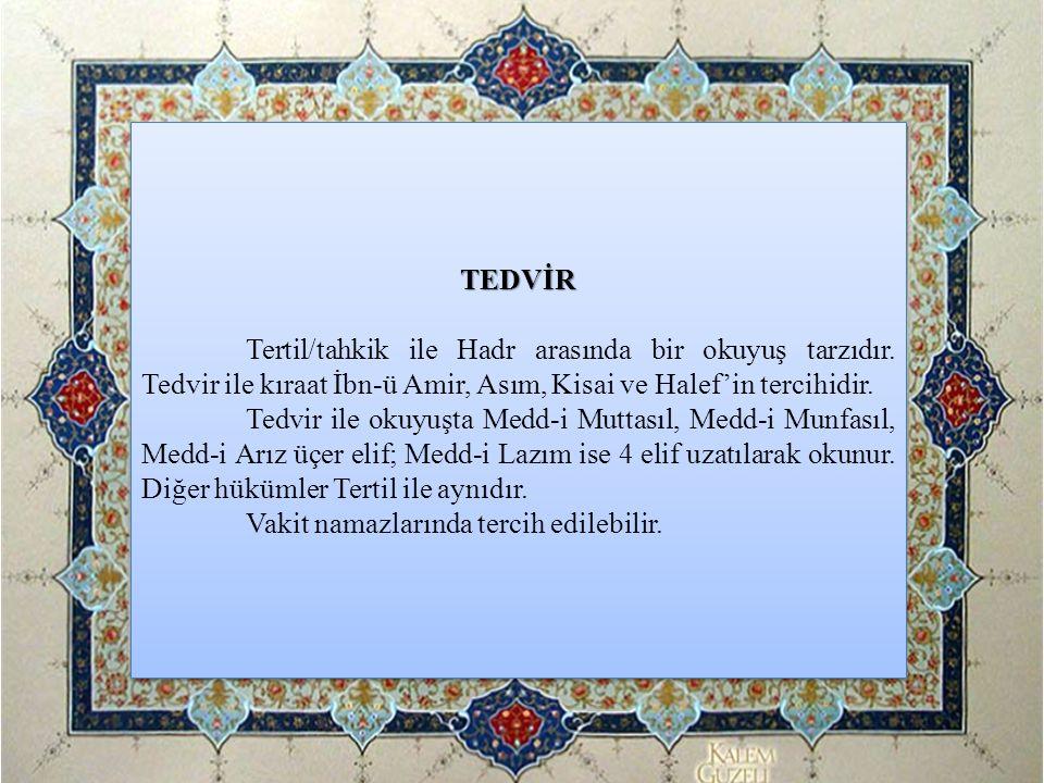 TEDVİR Tertil/tahkik ile Hadr arasında bir okuyuş tarzıdır. Tedvir ile kıraat İbn-ü Amir, Asım, Kisai ve Halef'in tercihidir. Tedvir ile okuyuşta Medd