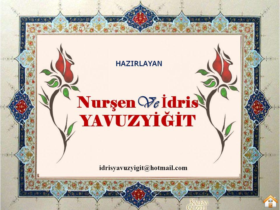 HAZIRLAYAN idrisyavuzyigit@hotmail.com Ve Nurşen Ve İ dris YAVUZYİĞİT