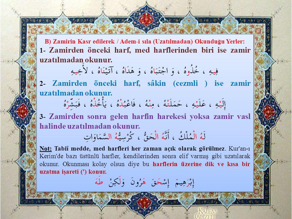 B) Zamirin Kasr edilerek / Adem-i sıla (Uzatılmadan) Okunduğu Yerler: 1- Zamirden önceki harf, med harflerinden biri ise zamir uzatılmadan okunur. فِي