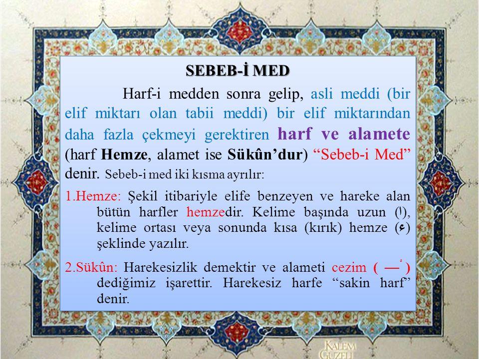 SEBEB-İ MED Harf-i medden sonra gelip, asli meddi (bir elif miktarı olan tabii meddi) bir elif miktarından daha fazla çekmeyi gerektiren harf ve alame